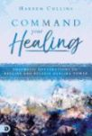 Command Your Healing: Prophetic Declarations to Receive and