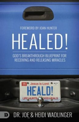 Healed!God's Breakthrough Blueprint for Receiving and Releas