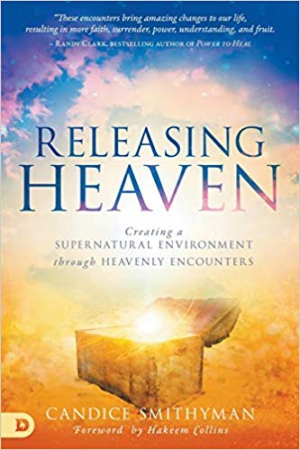 Releasing Heaven: Creating a Supernatural ironment Through Heavenly Encounters