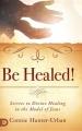 Be Healed!Secrets to Divine Healing