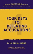 Four Keys to Defeating Accusations: Dismantle the Accusations That Are Destroying Your Life!