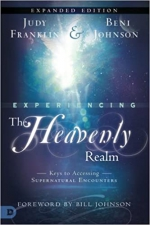 Experiencing the Heavenly Realm Expanded Edition: Keys to Accessing Supernatural Encounters
