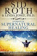 Stories of Supernatural Healing: Signs, Wonders, Miracles