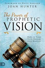 The Power of Prophetic Vision: How to Turn Your Dreams Into