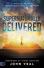 Supernaturally Delivered : a practical guide spiritual warfa