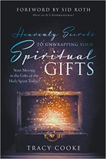 Heavenly Secrets to Unwrapping Your Spiritual Gifts: Start Moving in the Gifts of the Holy Spirit Today