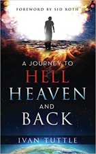 A Journey to Hell Heaven and Back