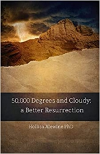 50,000 Degrees and Cloudy: A Better Resurrection