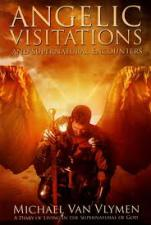 Angelic Visitations and Supernatural Encounters: A Diary of