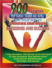 900 Prayers That Break Curses and Spell: : Pray Your Way