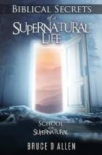 Biblical Secrets of a Supernatural Life: School Of The Super