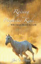 Raising Prophetic Kids... who escort Heaven