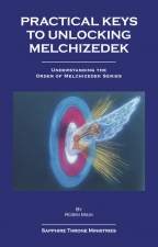 Practical Keys to Unlocking Melchizedek