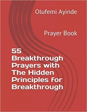 55 Breakthrough Prayers with The Hidden Principles for Breakthrough: Prayer Book