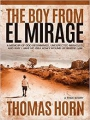 The Boy from El Mirage: A Memoir of Humble Beginnings,