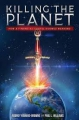 Killing the Planet: How