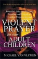 Violent Prayer for Your Adult Children: Powerful, Effectual,